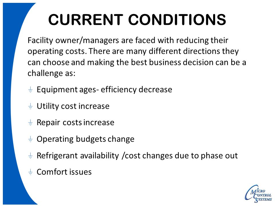 CURRENT CONDITIONS Facility owner/managers are faced with reducing their operating costs. There are many different directions they can choose and maki