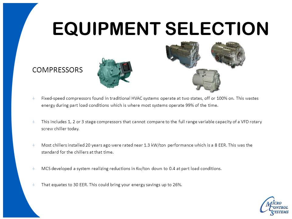 EQUIPMENT SELECTION COMPRESSORS Fixed-speed compressors found in traditional HVAC systems operate at two states, off or 100% on.
