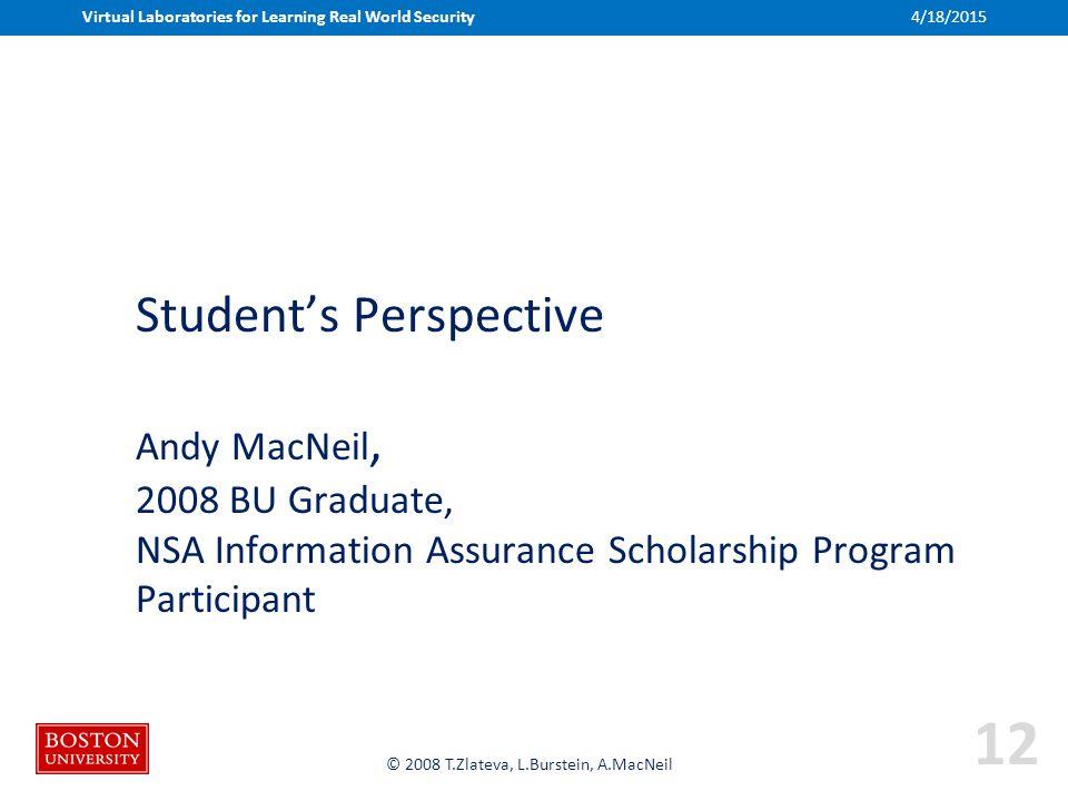 Boston University Slideshow Title Goes Here © 2008 T.Zlateva, L.Burstein, A.MacNeil Student's Perspective Andy MacNeil, 2008 BU Graduate, NSA Informat