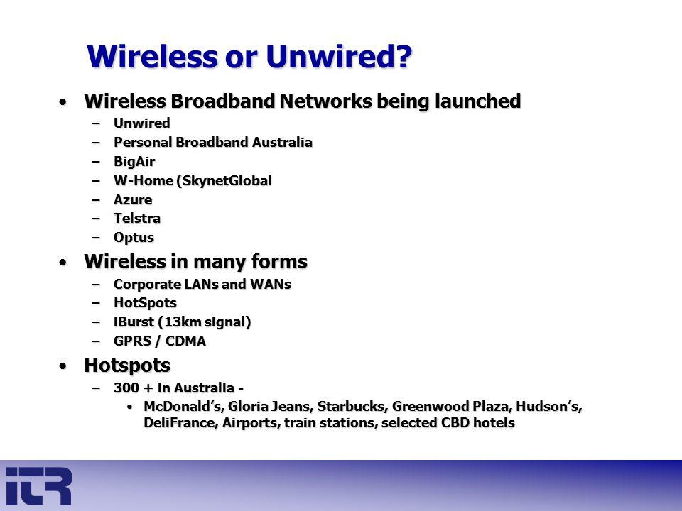 Wireless Broadband Networks being launchedWireless Broadband Networks being launched –Unwired –Personal Broadband Australia –BigAir –W-Home (SkynetGlo