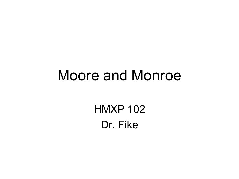 Moore and Monroe HMXP 102 Dr. Fike