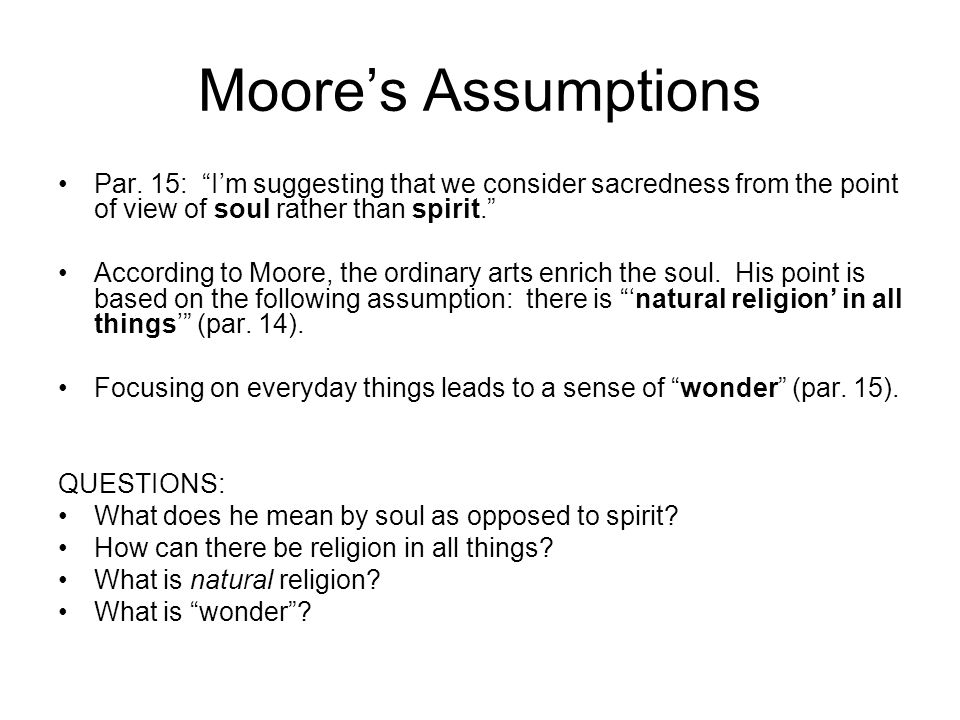 """Moore's Assumptions Par. 15: """"I'm suggesting that we consider sacredness from the point of view of soul rather than spirit."""" According to Moore, the o"""