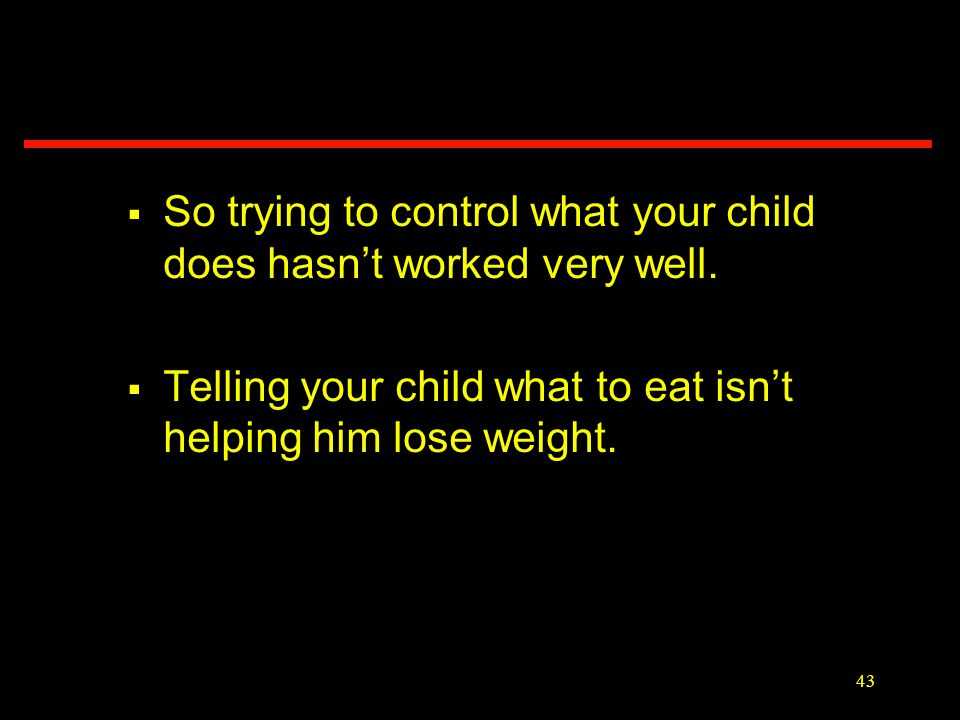 I ve tried everything to help my child lose weight.