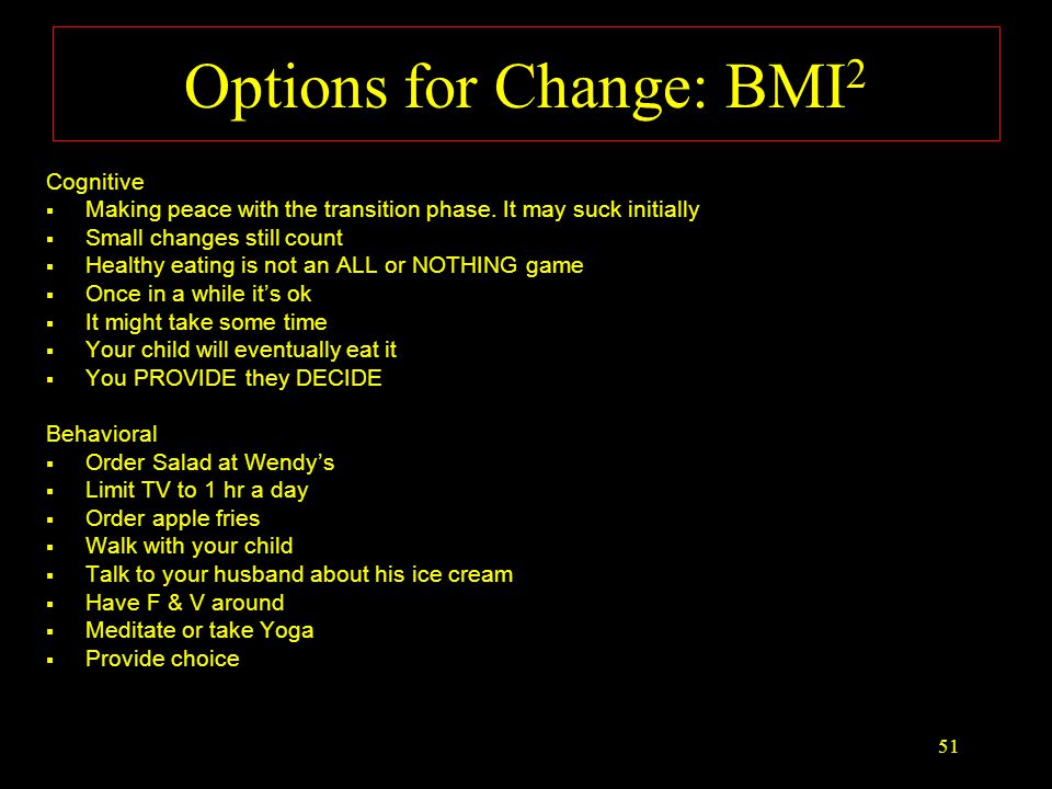 Cognitive Options for Change  Abstinence violation syndrome/Not All or Nothing  Craving/discomfort will pass  You can in fact deal with it  The withdrawal/side effect is normal  Focusing on the benefits  Making peace with the fact that the benefit is difficult to observe  Taking actions gives you a sense of control 50