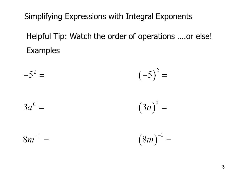 4 Sect 11.1 : Simplifying Expressions with Integral Exponents Use one or a combination of the laws of exponents to simplify each expression.