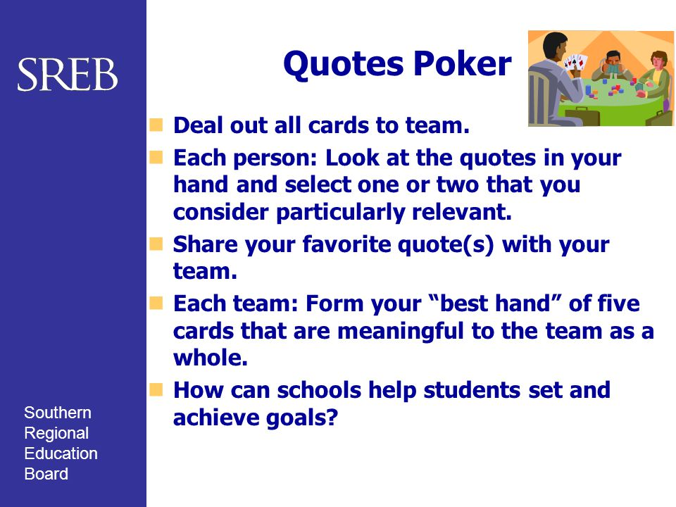 Southern Regional Education Board Quotes Poker Deal out all cards to team.