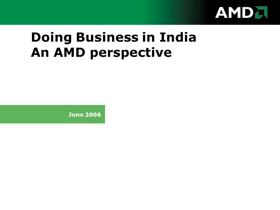 Doing Business in India An AMD perspective June 2006
