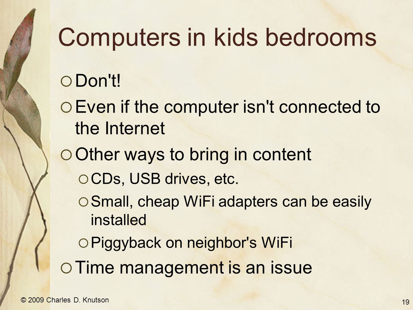 © 2009 Charles D. Knutson Computers in kids bedrooms  Don t.