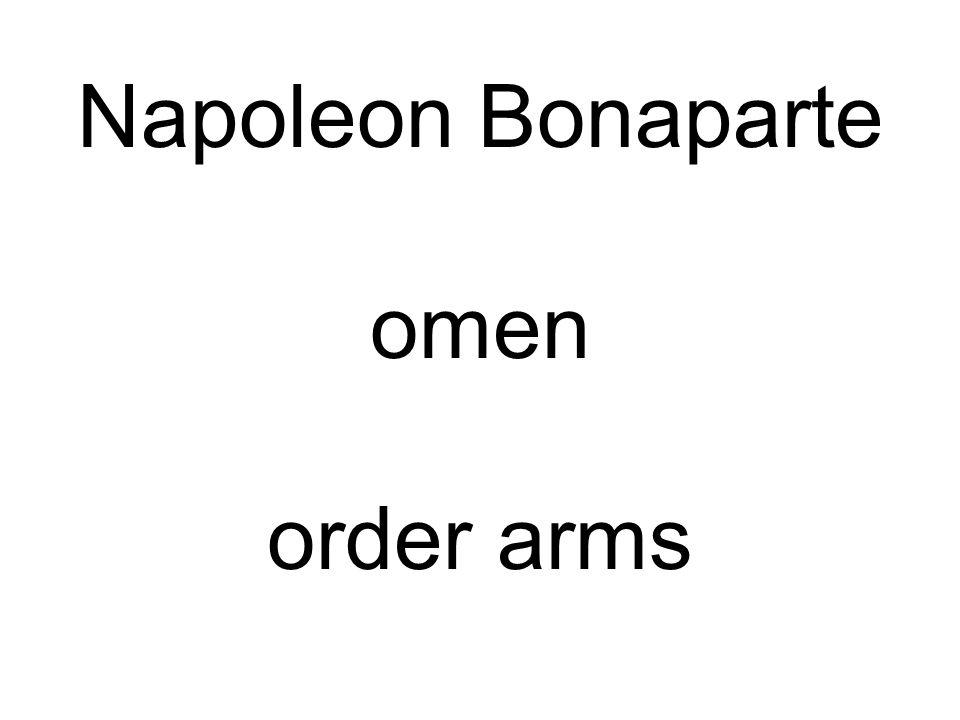 Napoleon Bonaparte omen order arms