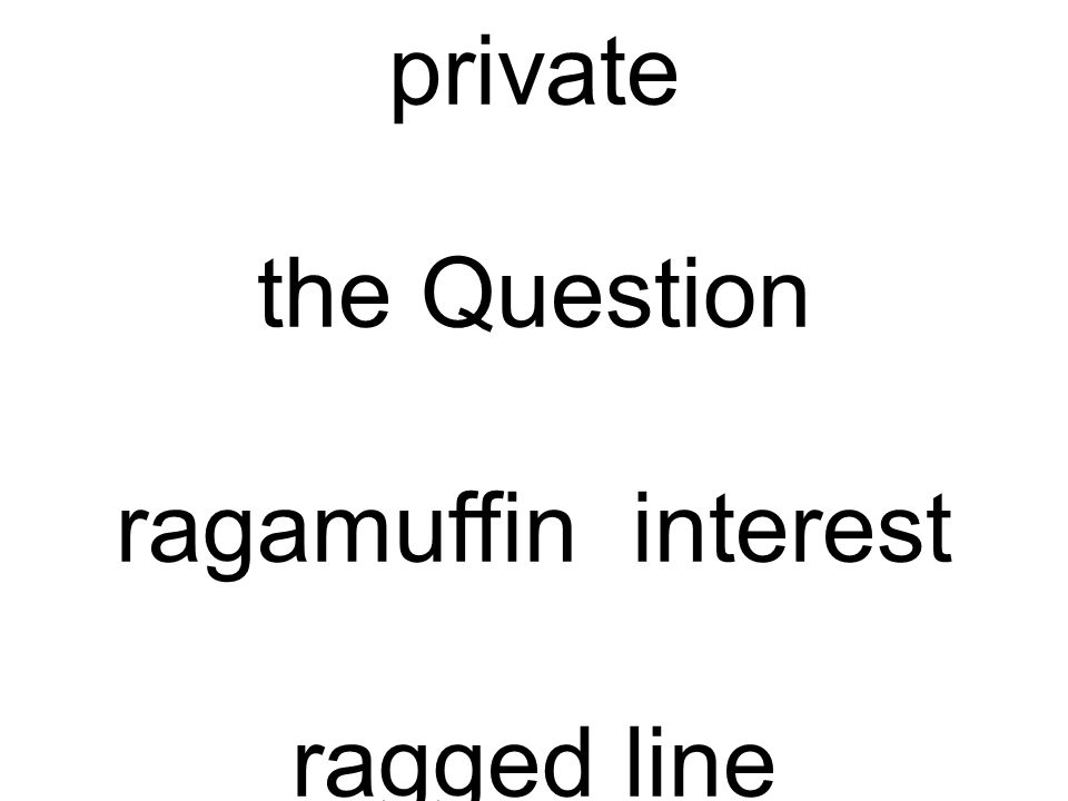 private the Question ragamuffin interest ragged line