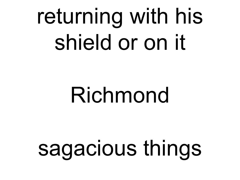 returning with his shield or on it Richmond sagacious things