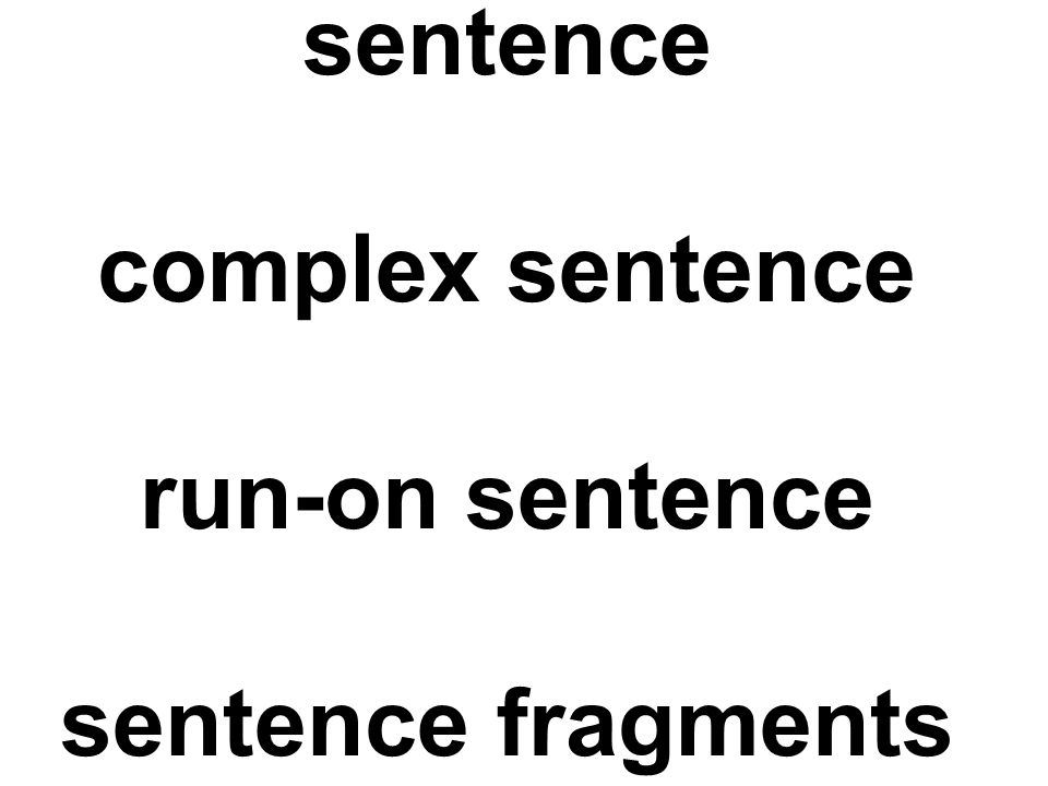 sentence complex sentence run-on sentence sentence fragments