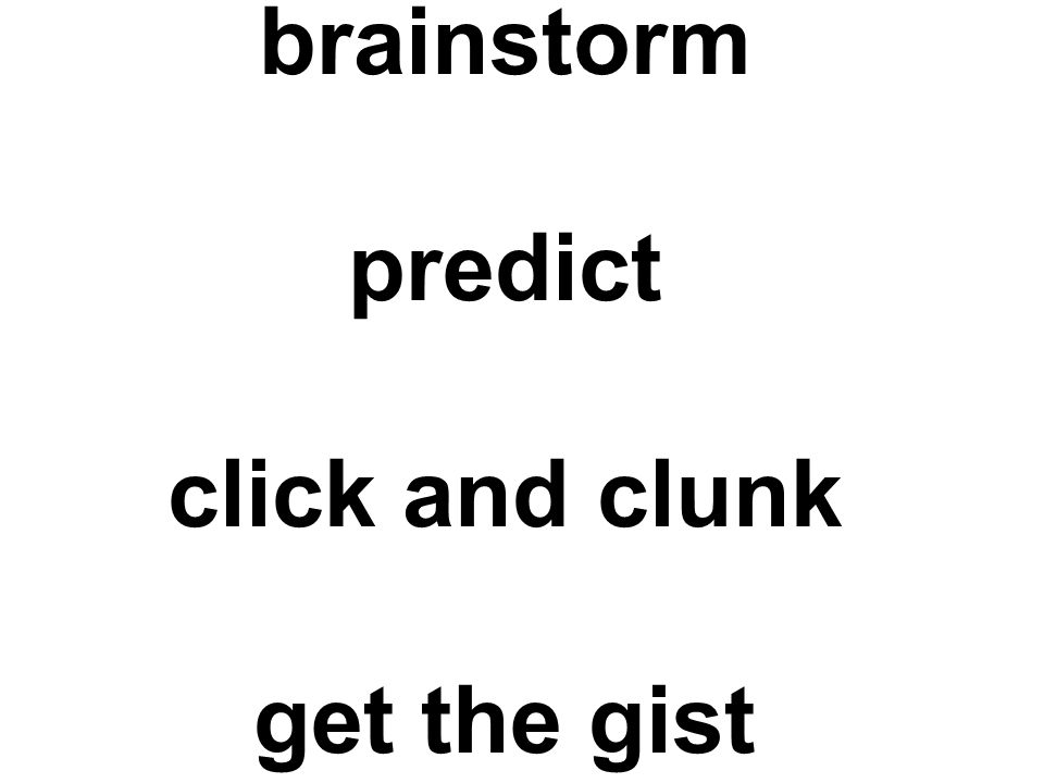 brainstorm predict click and clunk get the gist