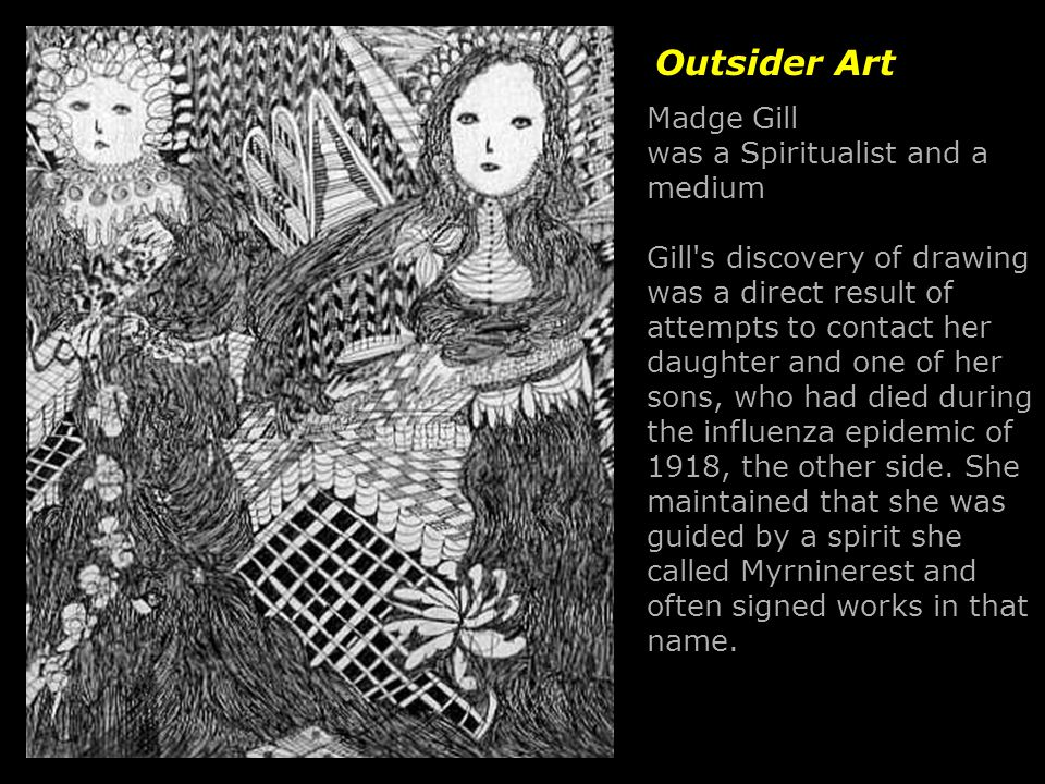 Madge Gill was a Spiritualist and a medium Gill's discovery of drawing was a direct result of attempts to contact her daughter and one of her sons, wh