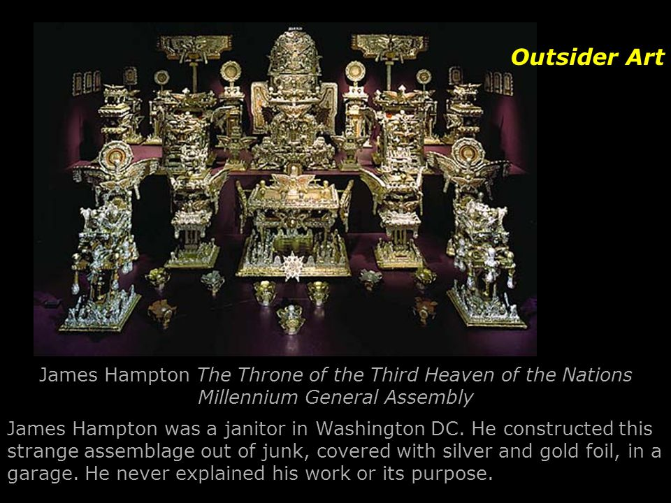 James Hampton The Throne of the Third Heaven of the Nations Millennium General Assembly Outsider Art James Hampton was a janitor in Washington DC. He
