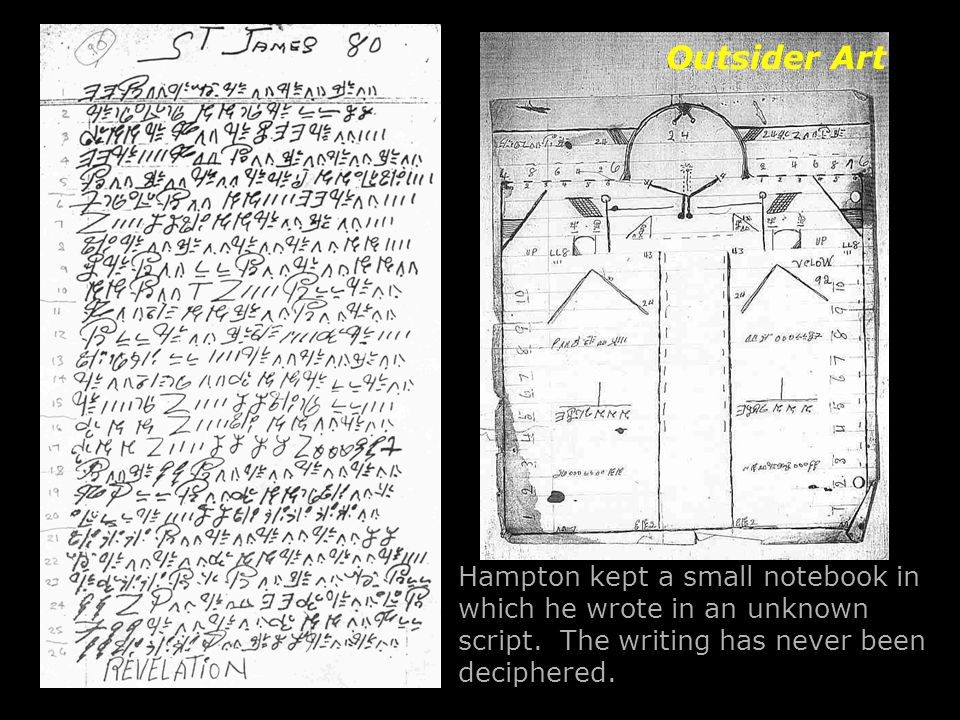 Hampton kept a small notebook in which he wrote in an unknown script. The writing has never been deciphered. Outsider Art