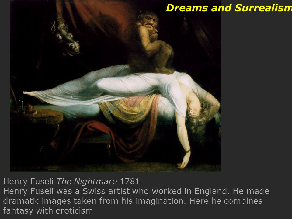 Henry Fuseli The Nightmare 1781 Henry Fuseli was a Swiss artist who worked in England. He made dramatic images taken from his imagination. Here he com
