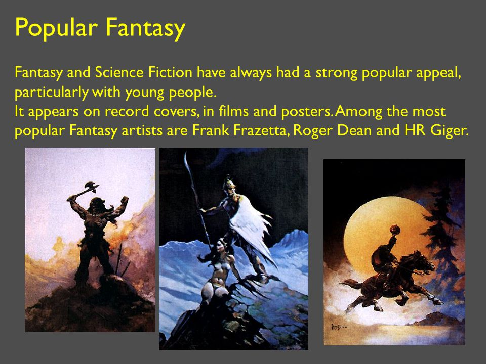 Popular Fantasy Fantasy and Science Fiction have always had a strong popular appeal, particularly with young people. It appears on record covers, in f