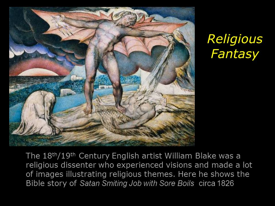 The 18 th /19 th Century English artist William Blake was a religious dissenter who experienced visions and made a lot of images illustrating religiou
