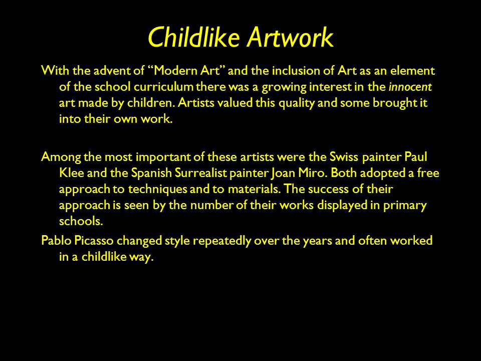 """Childlike Artwork With the advent of """"Modern Art"""" and the inclusion of Art as an element of the school curriculum there was a growing interest in the"""