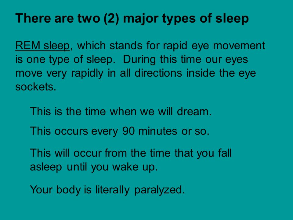 REM sleep, which stands for rapid eye movement is one type of sleep.