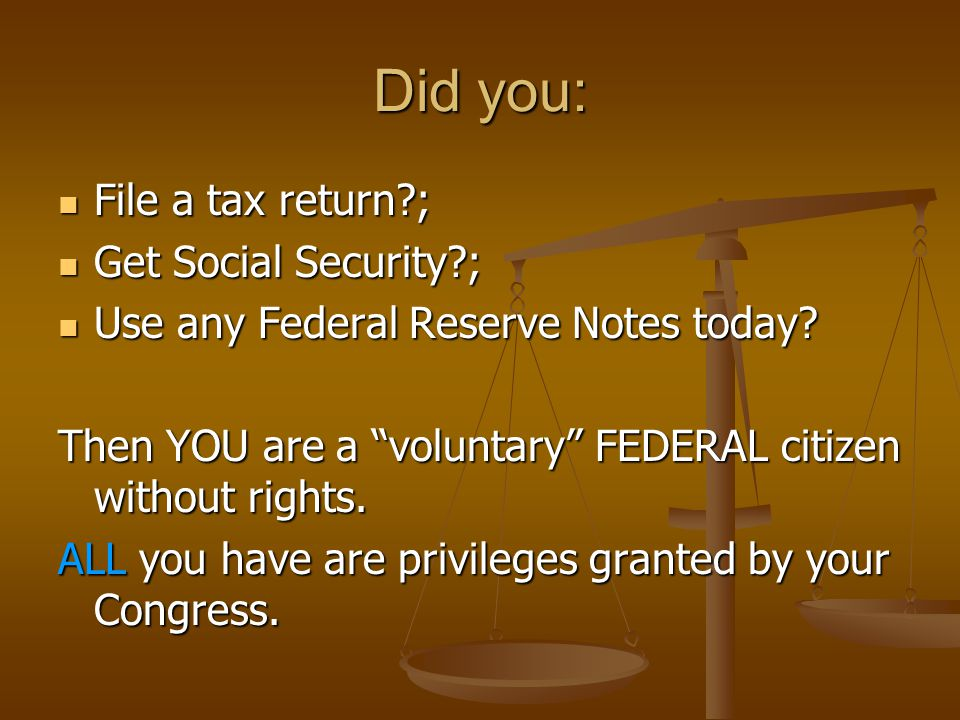 Did you: File a tax return ; File a tax return ; Get Social Security ; Get Social Security ; Use any Federal Reserve Notes today.