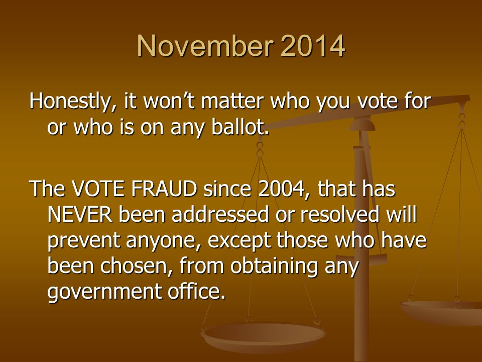 November 2014 Honestly, it won't matter who you vote for or who is on any ballot.