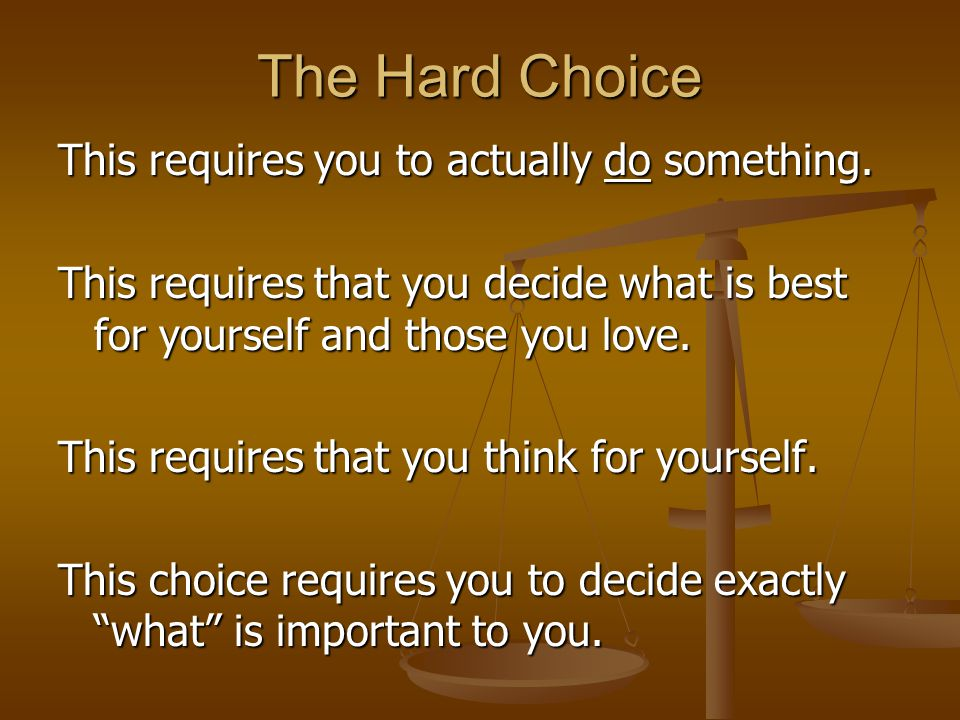The Hard Choice This requires you to actually do something.