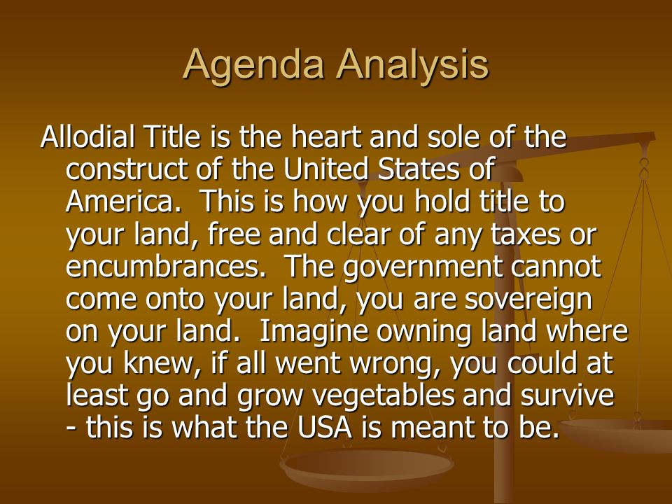 Agenda Analysis Allodial Title is the heart and sole of the construct of the United States of America.