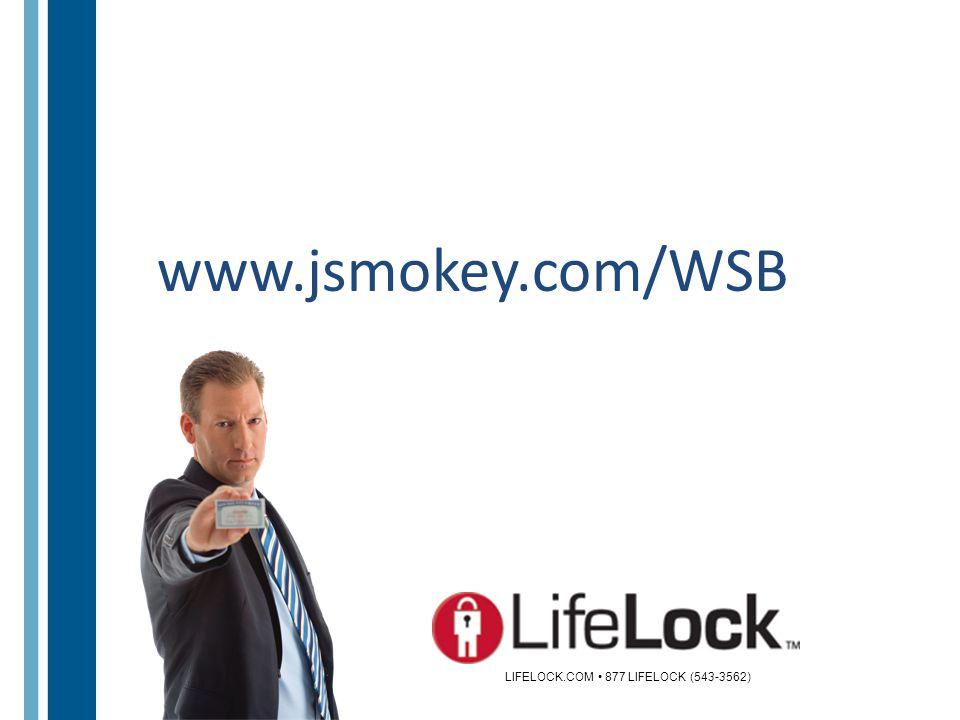 www.jsmokey.com/WSB LIFELOCK.COM 877 LIFELOCK (543-3562)