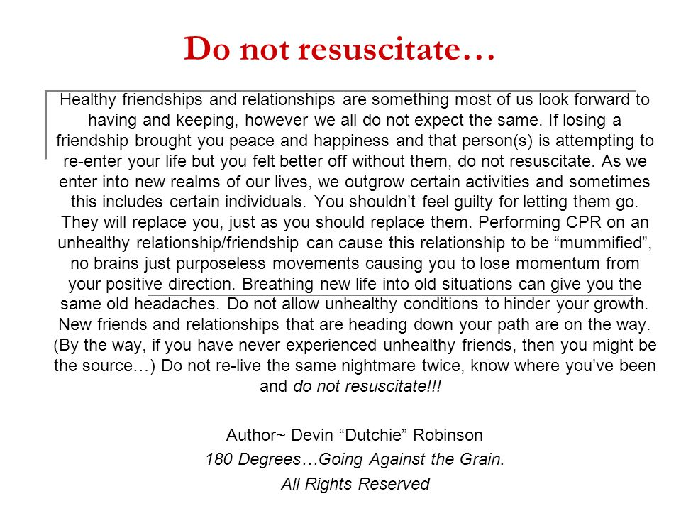 Do not resuscitate… Healthy friendships and relationships are something most of us look forward to having and keeping, however we all do not expect th