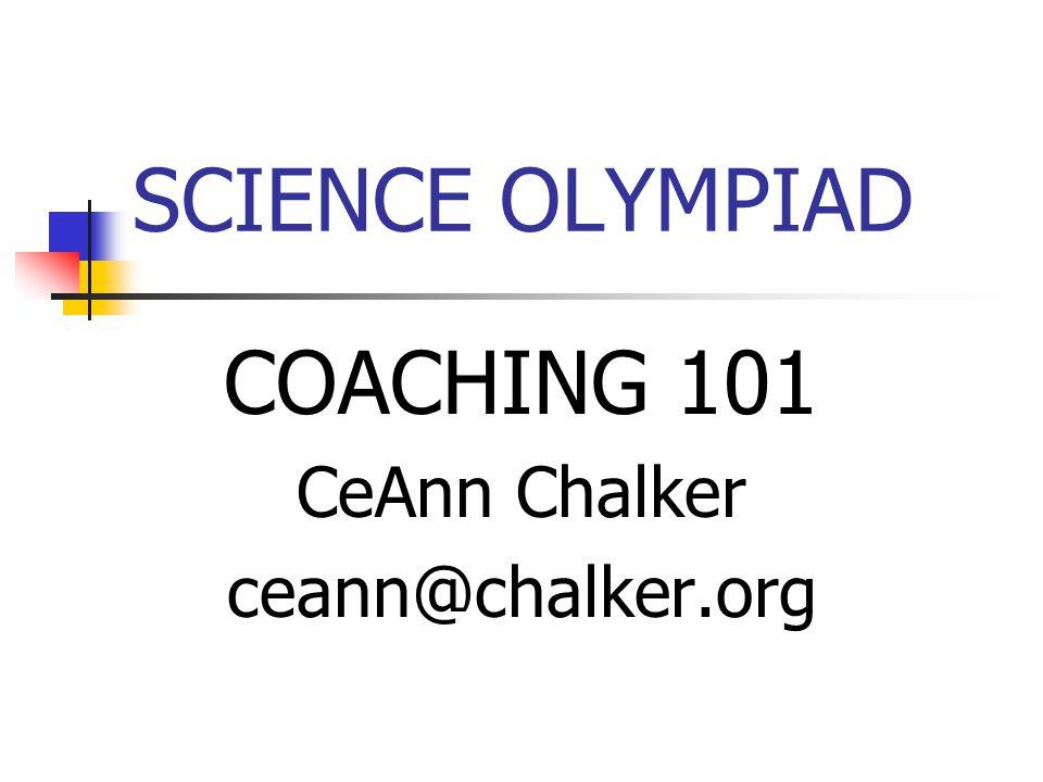 SCIENCE OLYMPIAD COACHING 101 CeAnn Chalker ceann@chalker.org