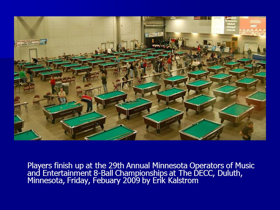 Players finish up at the 29th Annual Minnesota Operators of Music and Entertainment 8-Ball Championships at The DECC, Duluth, Minnesota, Friday, Febuary 2009 by Erik Kalstrom