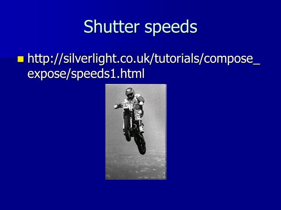 Shutter speeds http://silverlight.co.uk/tutorials/compose_ expose/speeds1.html http://silverlight.co.uk/tutorials/compose_ expose/speeds1.html