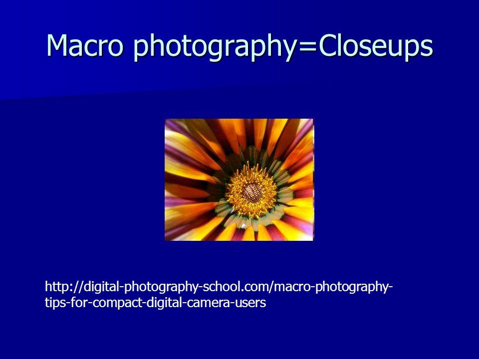 Macro photography=Closeups http://digital-photography-school.com/macro-photography- tips-for-compact-digital-camera-users