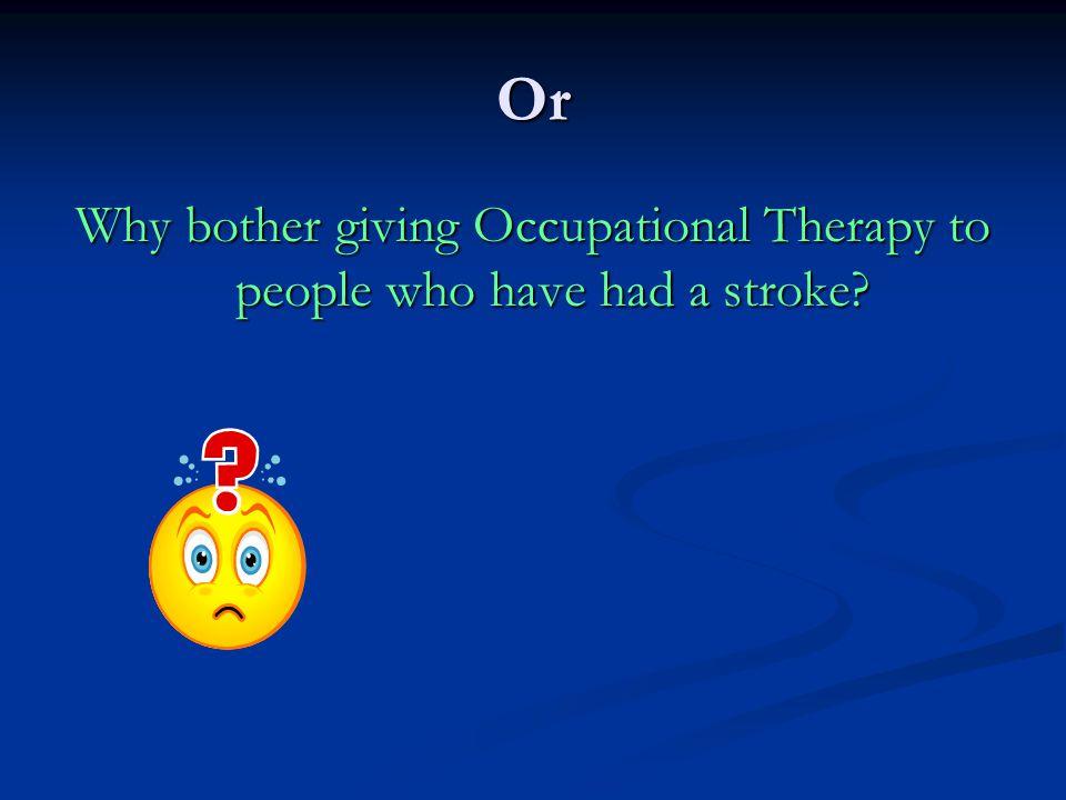 Occupational Therapy Trials Corr and Bayer, 1995 Drummond and Walker, 1995 Logan et al, 1997 Walker et al, 1999 Gilbertson et al, 2000 Sackley et al, 2006