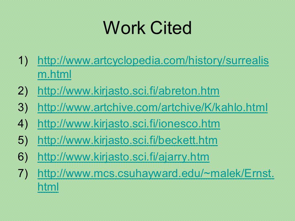 Work Cited 1)http://www.artcyclopedia.com/history/surrealis m.htmlhttp://www.artcyclopedia.com/history/surrealis m.html 2)http://www.kirjasto.sci.fi/a