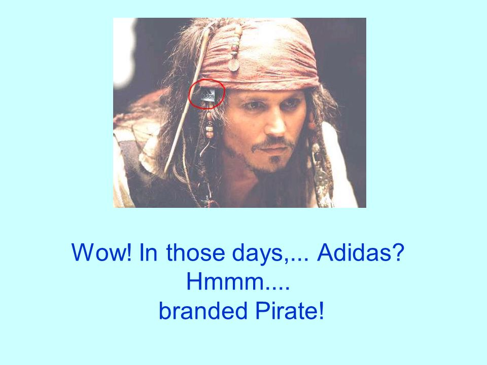 Wow! In those days,... Adidas? Hmmm.... branded Pirate!