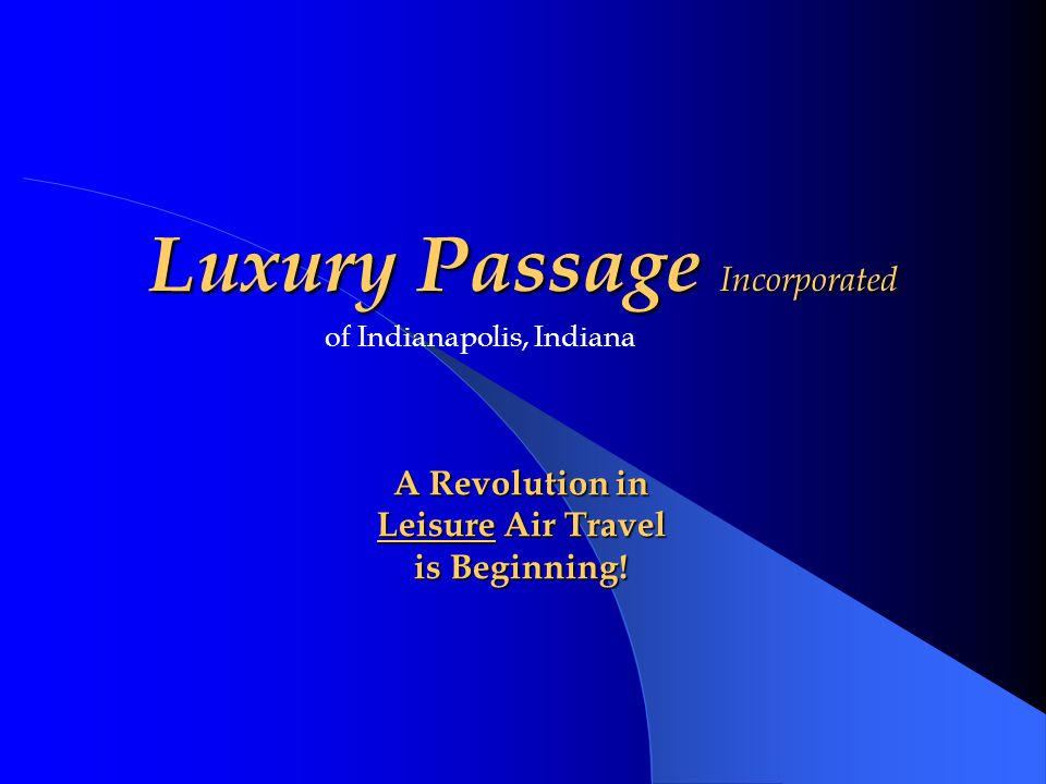 Luxury Passage Incorporated of Indianapolis, Indiana A Revolution in Leisure Air Travel is Beginning!