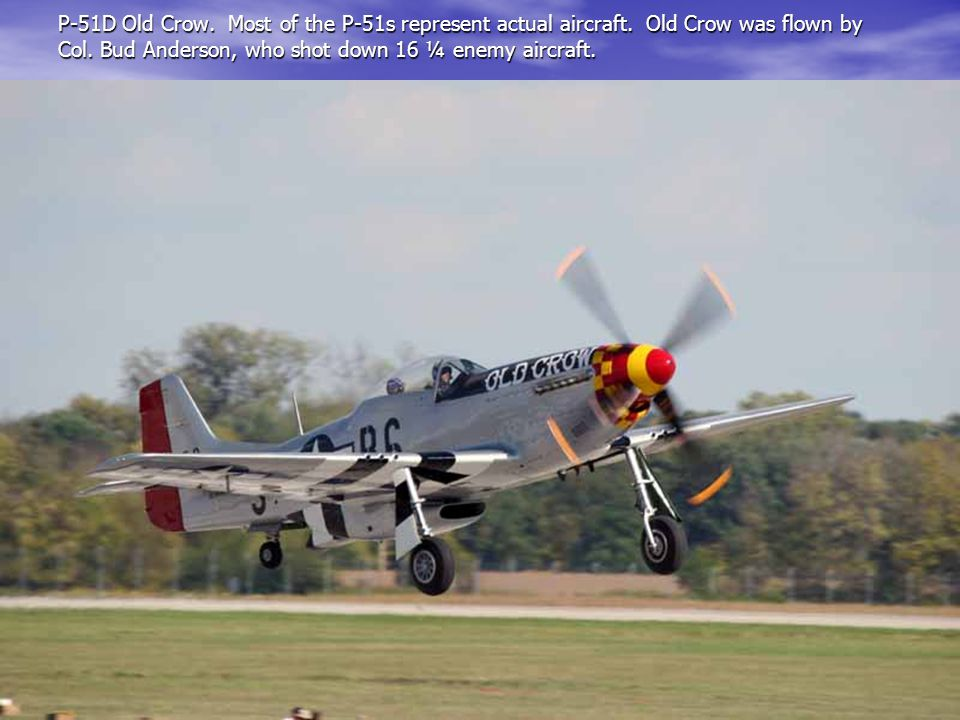 P-51D Old Crow. Most of the P-51s represent actual aircraft.