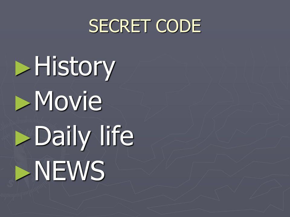 SECRET CODE ► History ► Movie ► Daily life ► NEWS