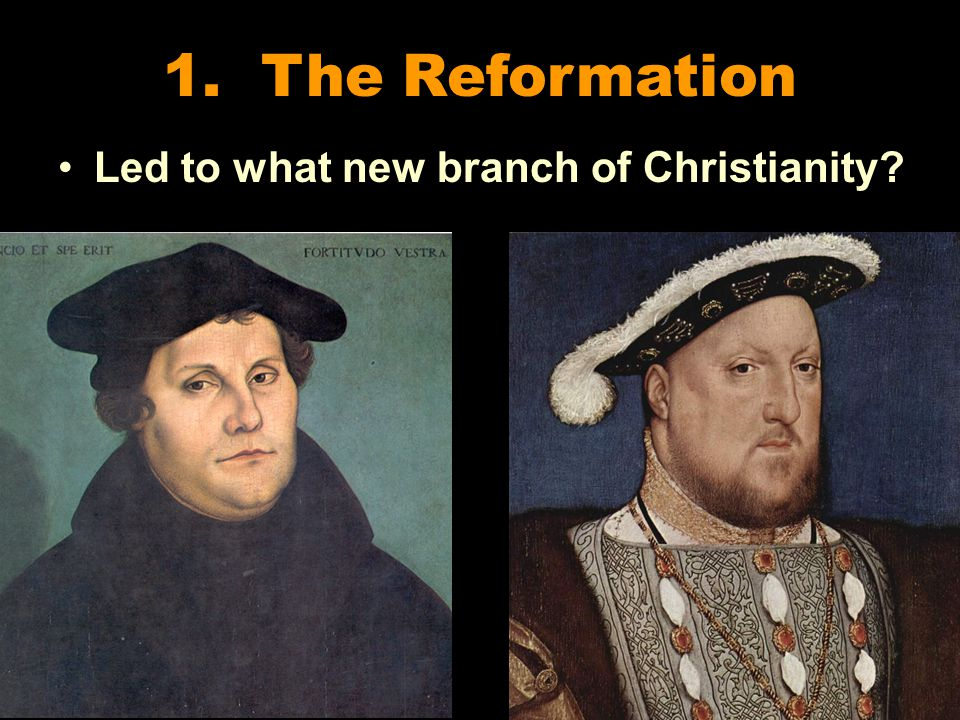 1. The Reformation Led to what new branch of Christianity