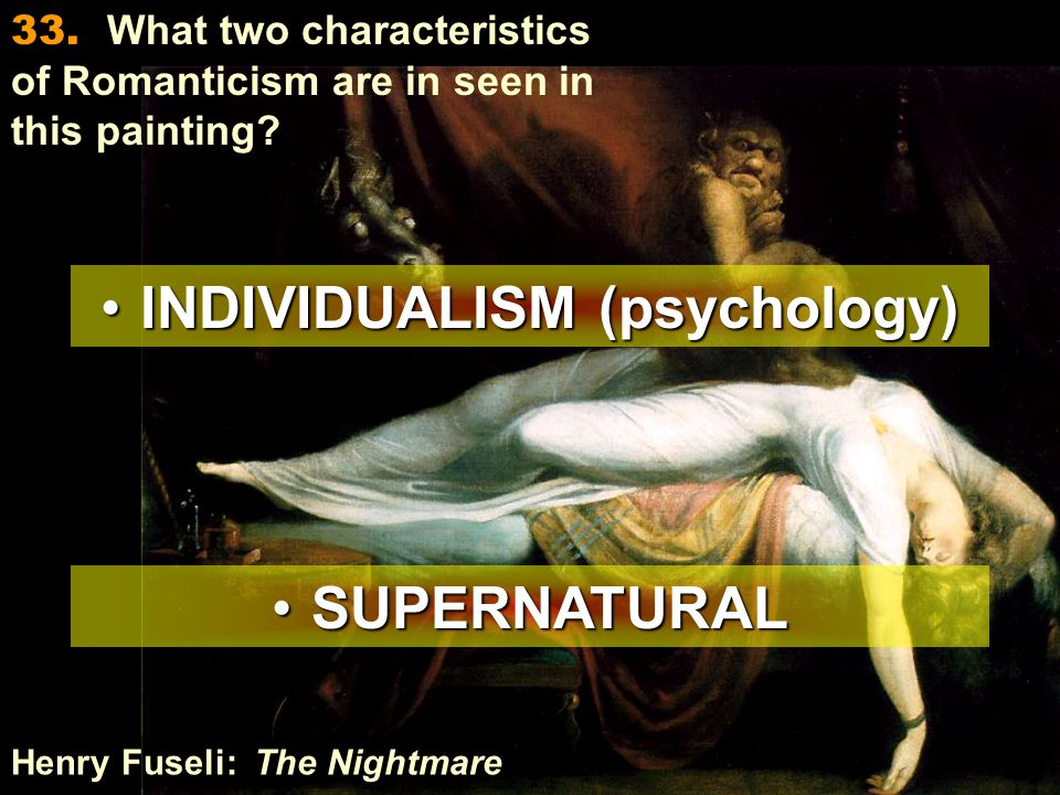 Henry Fuseli: The Nightmare INDIVIDUALISM (psychology)INDIVIDUALISM (psychology) SUPERNATURALSUPERNATURAL 33.