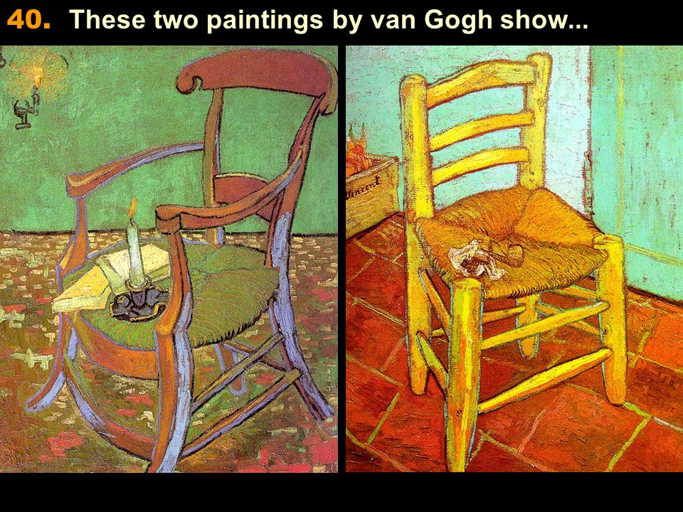 40. These two paintings by van Gogh show...
