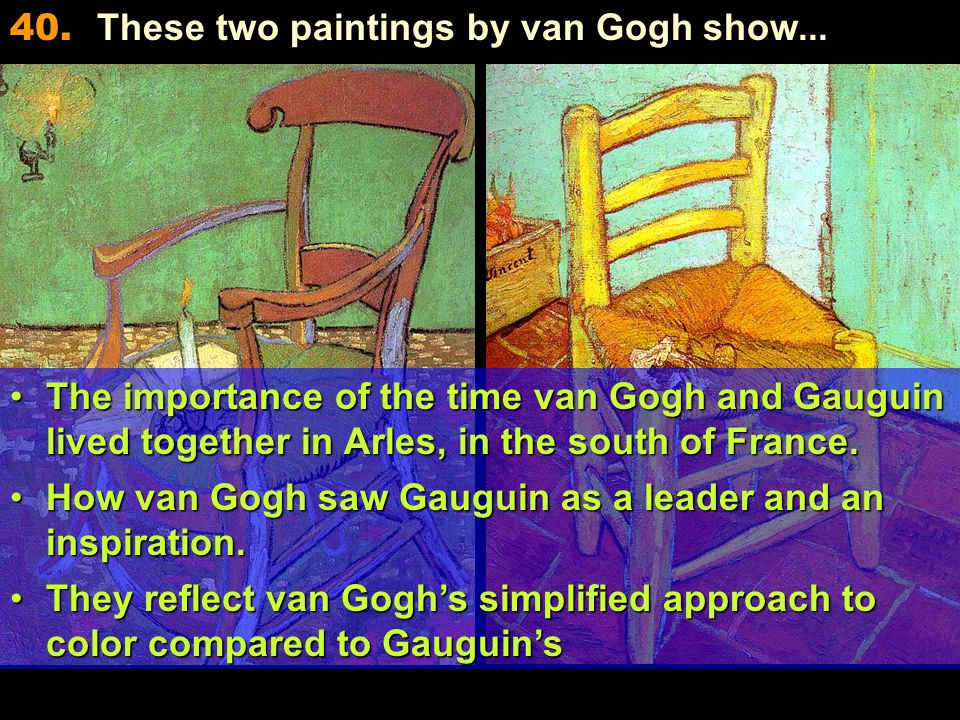 The importance of the time van Gogh and Gauguin lived together in Arles, in the south of France.The importance of the time van Gogh and Gauguin lived together in Arles, in the south of France.