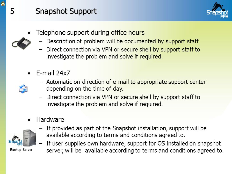 5 Snapshot Support  24x7 –Automatic on-direction of  to appropriate support center depending on the time of day.
