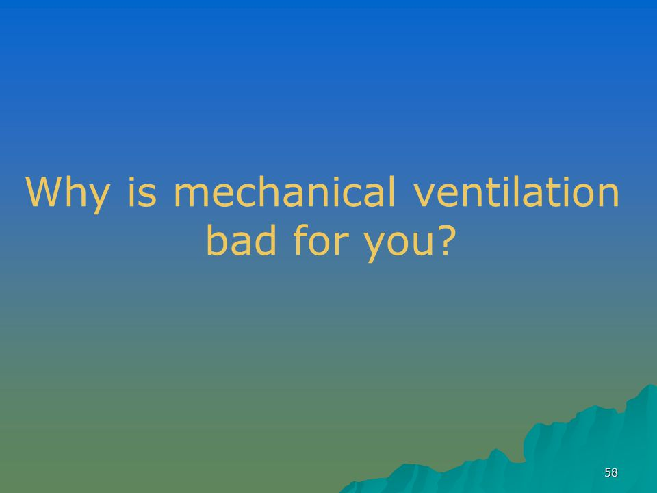 58 Why is mechanical ventilation bad for you?