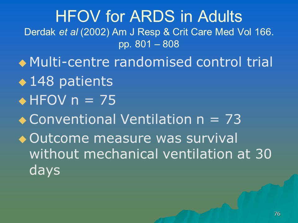76 HFOV for ARDS in Adults Derdak et al (2002) Am J Resp & Crit Care Med Vol 166.