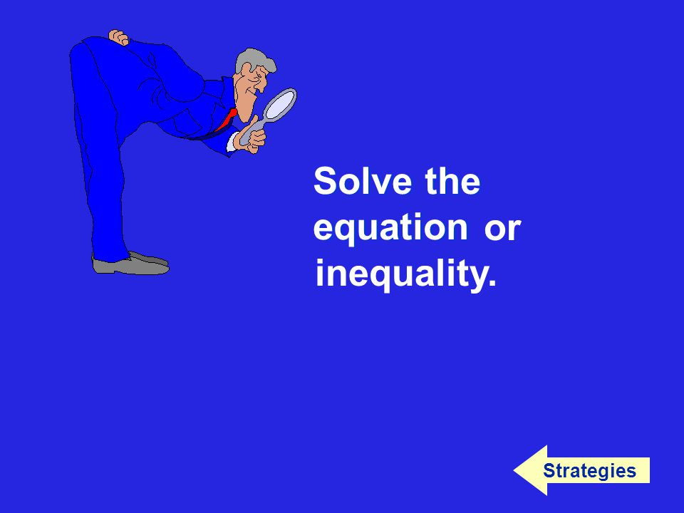 Solve the equation or inequality. Strategies Solve the equation
