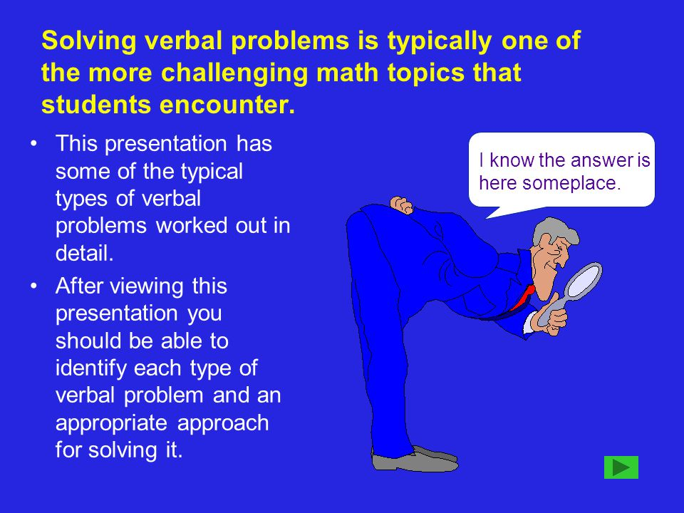 Solving verbal problems is typically one of the more challenging math topics that students encounter.